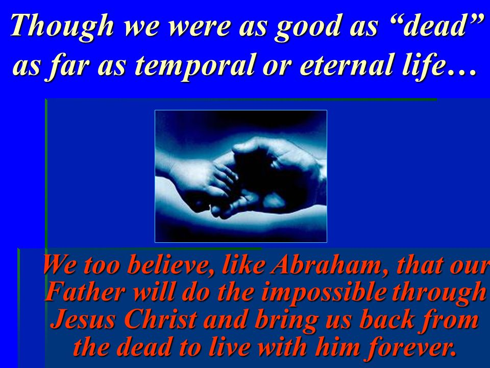 Though we were as good as dead as far as temporal or eternal life…