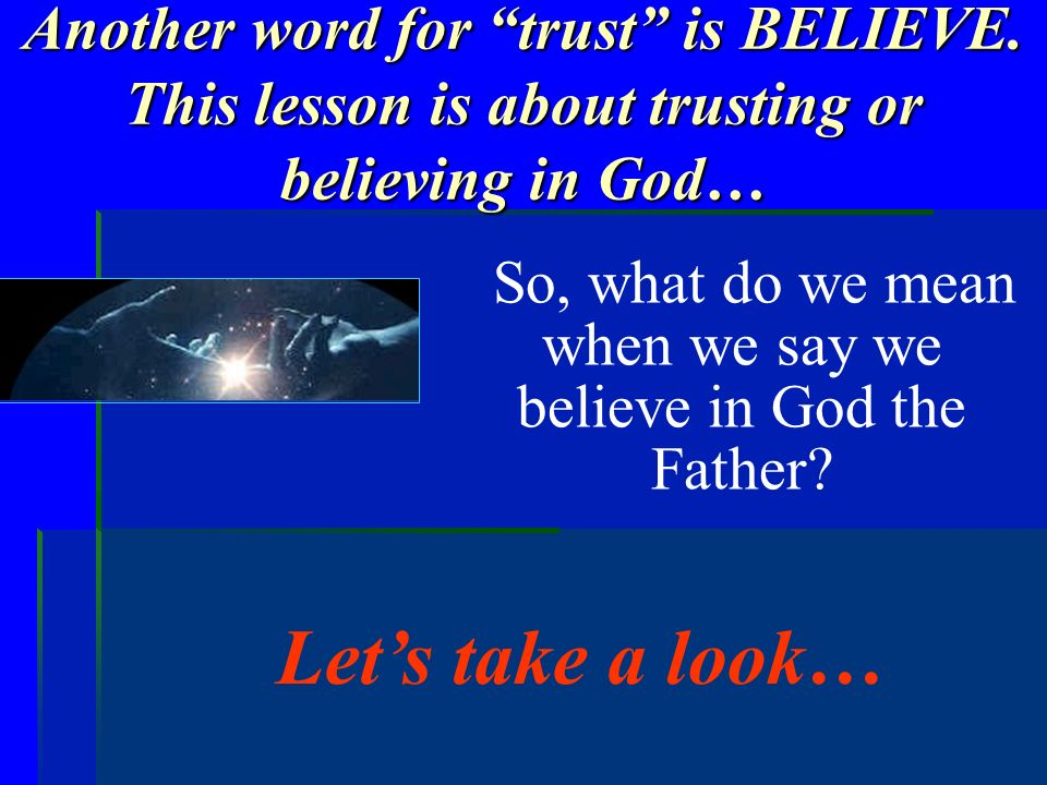 So, what do we mean when we say we believe in God the Father