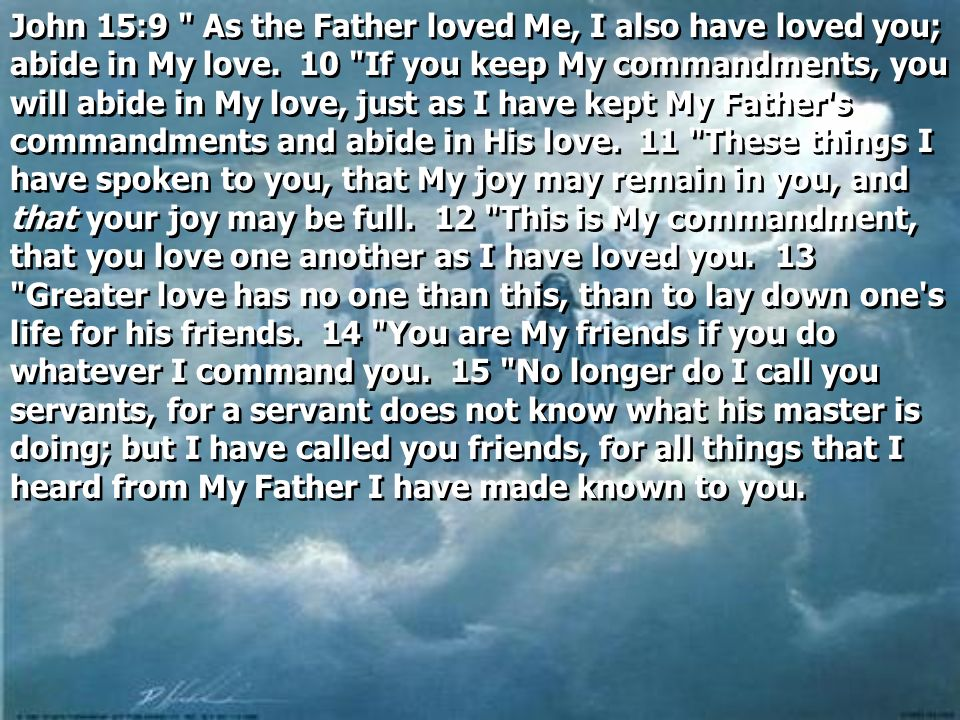 John 15:9 As the Father loved Me, I also have loved you; abide in My love.