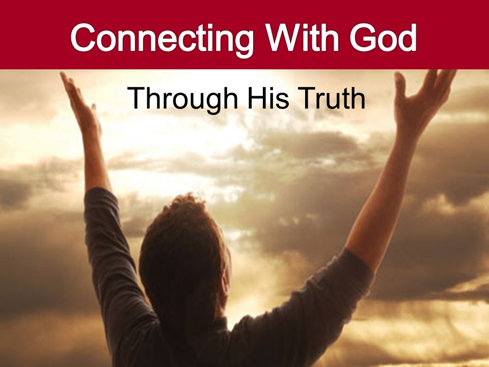 Connecting With God Through His Truth