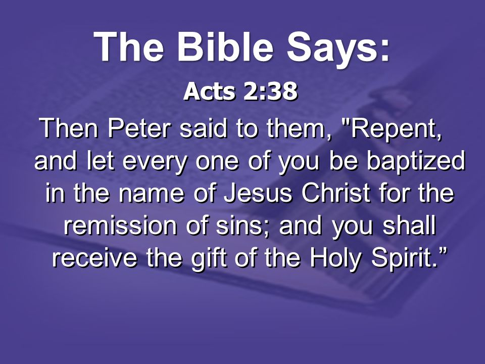 The Bible Says: Acts 2:38.