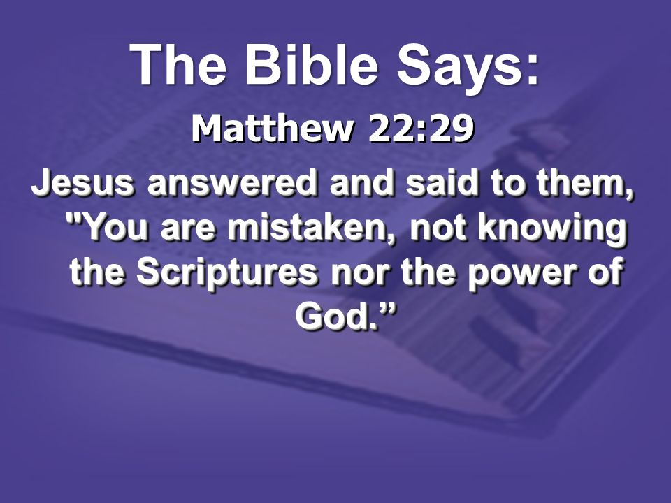 The Bible Says: Matthew 22:29