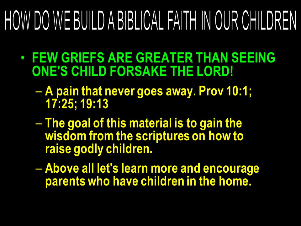HOW DO WE BUILD A BIBLICAL FAITH IN OUR CHILDREN