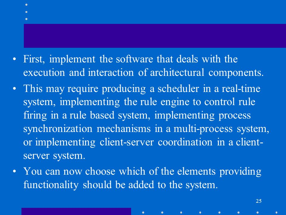First, implement the software that deals with the execution and interaction of architectural components.