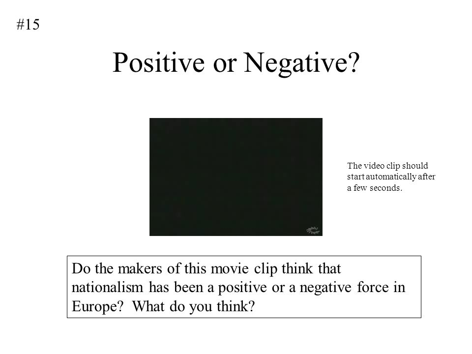 #15 Positive or Negative The video clip should start automatically after a few seconds.