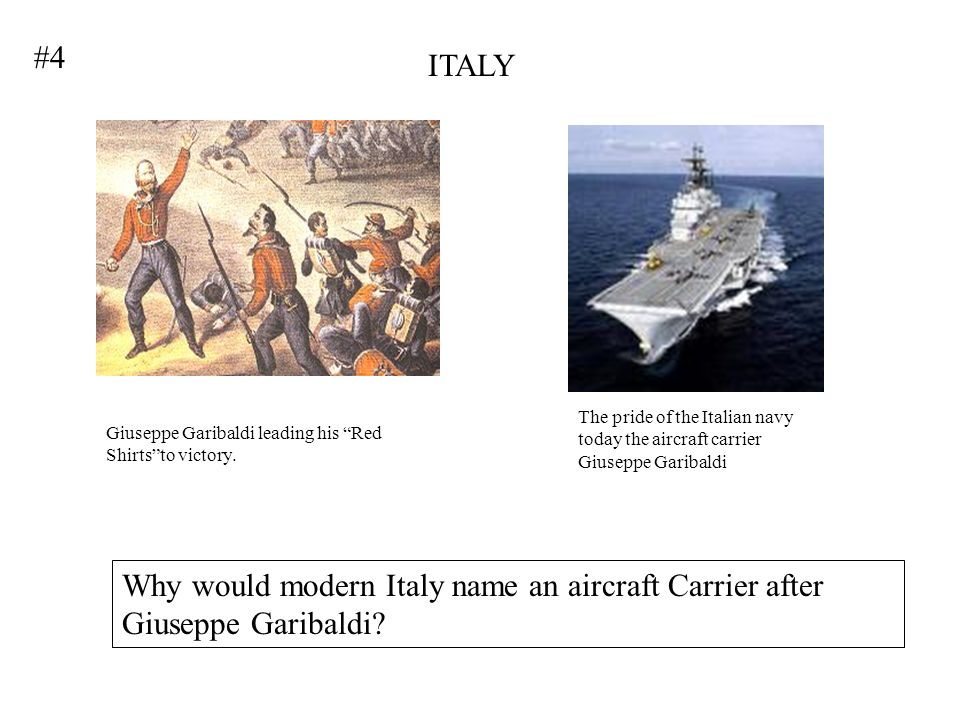 #4 ITALY. The pride of the Italian navy today the aircraft carrier Giuseppe Garibaldi. Giuseppe Garibaldi leading his Red Shirts to victory.