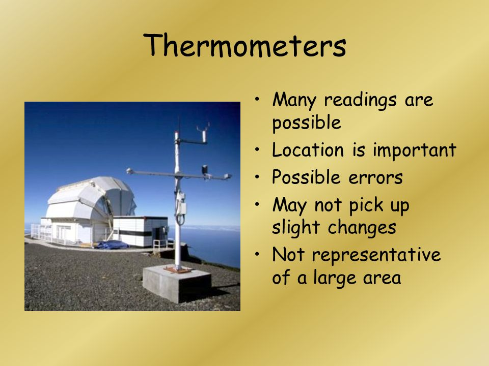 Thermometers Many readings are possible Location is important