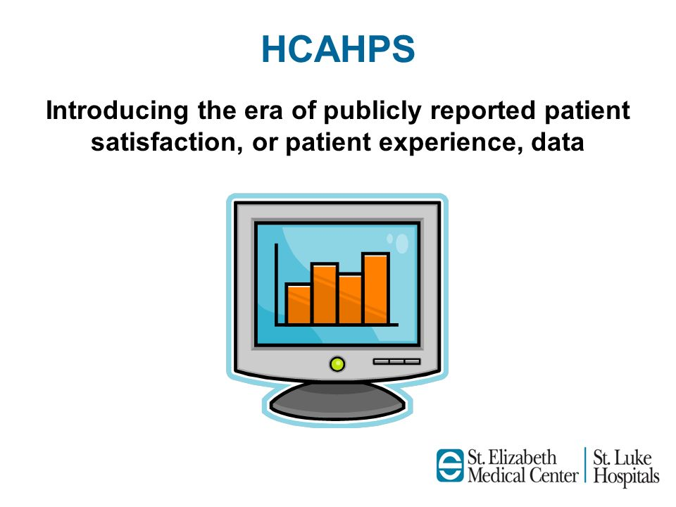 HCAHPS Introducing the era of publicly reported patient satisfaction, or patient experience, data