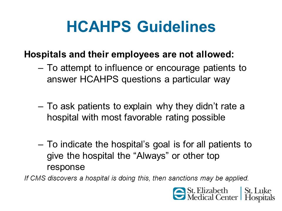 HCAHPS Guidelines Hospitals and their employees are not allowed: