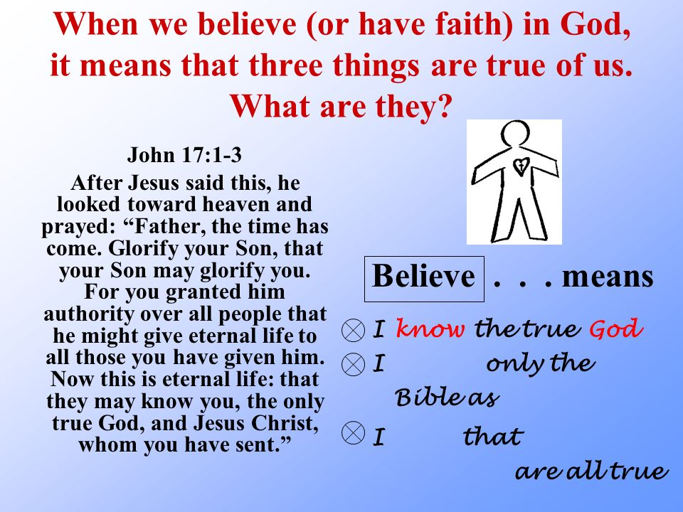 When we believe (or have faith) in God, it means that three things are true of us. What are they