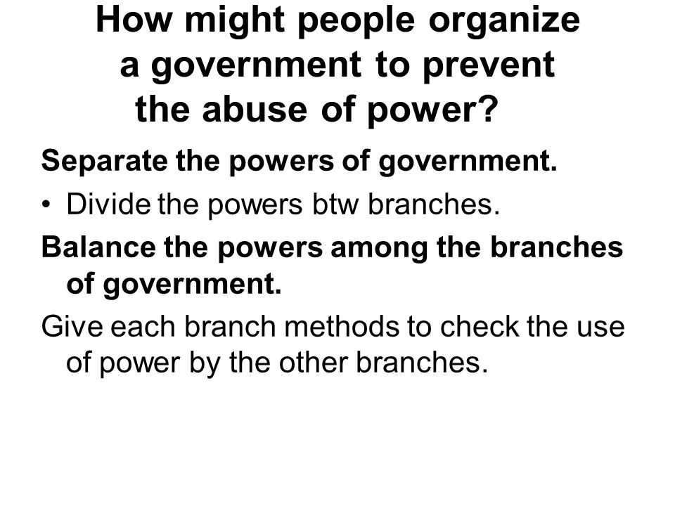 How might people organize a government to prevent the abuse of power