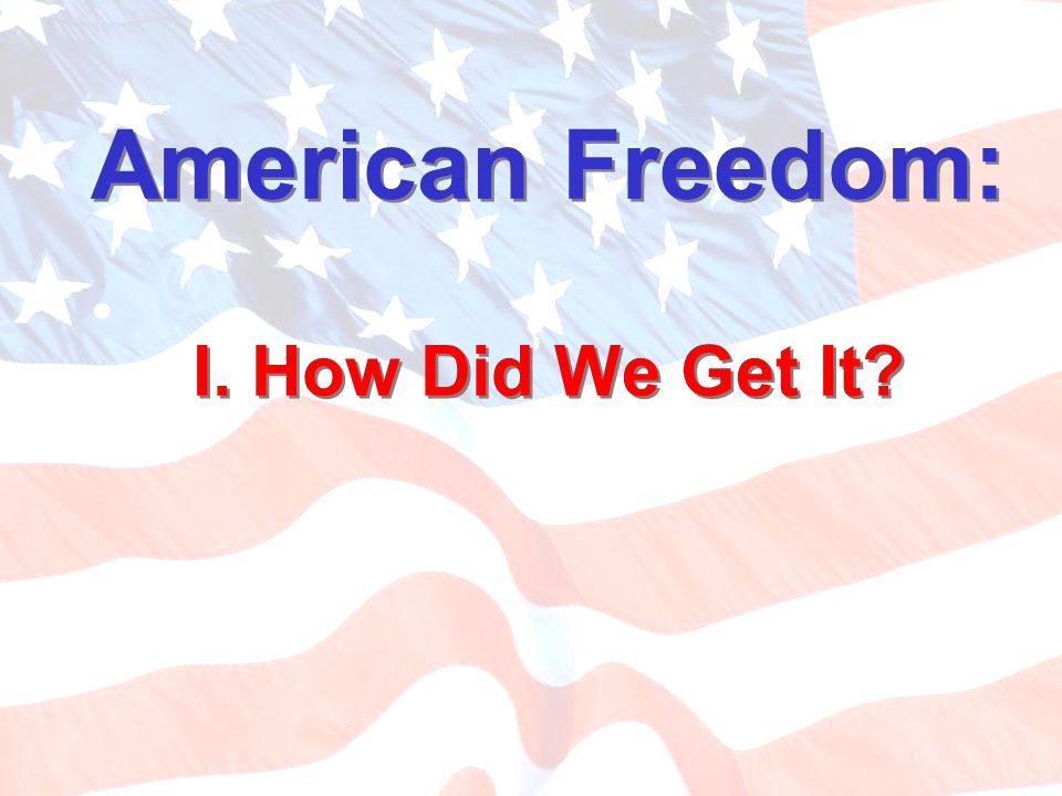 American Freedom: I. How Did We Get It