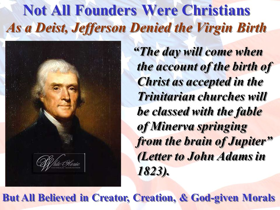 Not All Founders Were Christians As a Deist, Jefferson Denied the Virgin Birth
