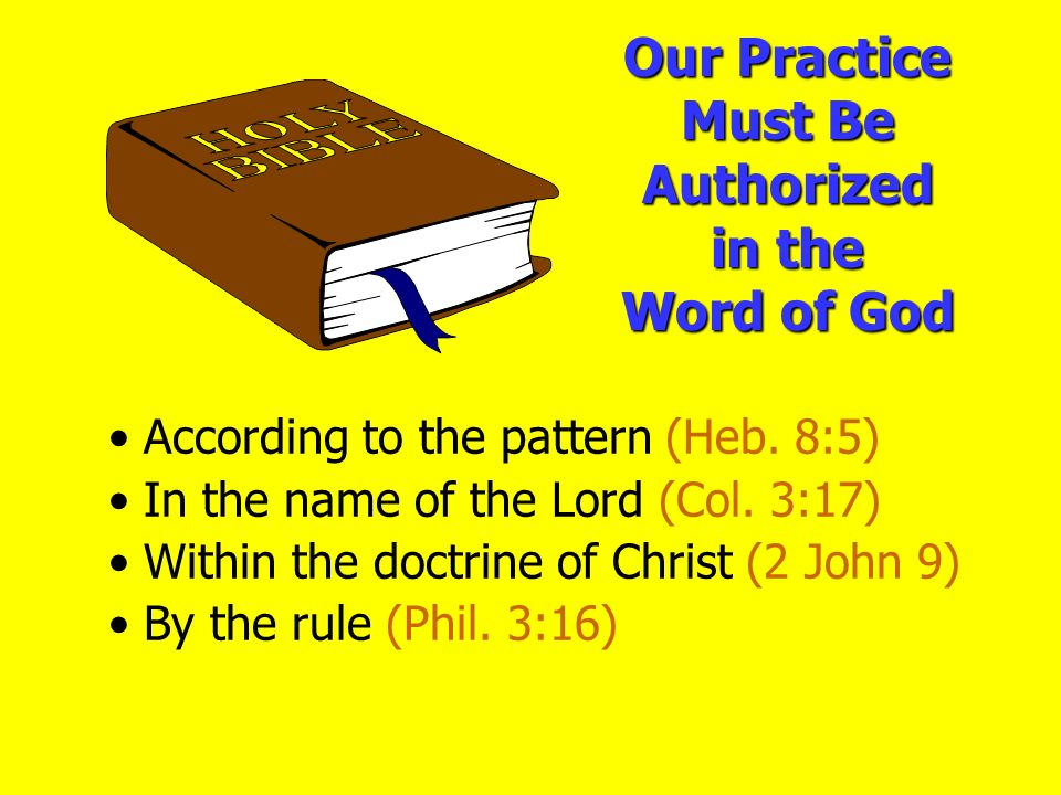 Our Practice Must Be Authorized in the Word of God