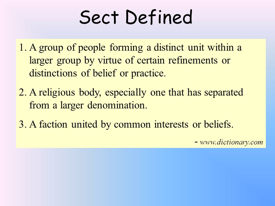 Sect Defined A group of people forming a distinct unit within a larger group by virtue of certain refinements or distinctions of belief or practice.