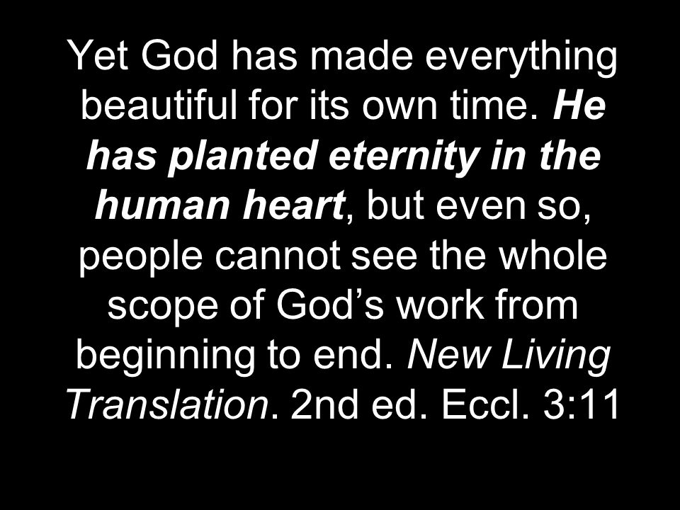 Yet God has made everything beautiful for its own time