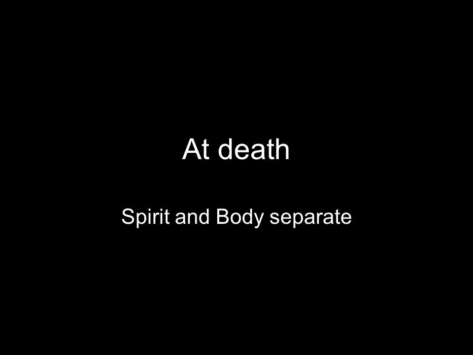Spirit and Body separate