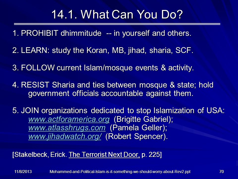 14.1. What Can You Do 1. PROHIBIT dhimmitude -- in yourself and others. 2. LEARN: study the Koran, MB, jihad, sharia, SCF.