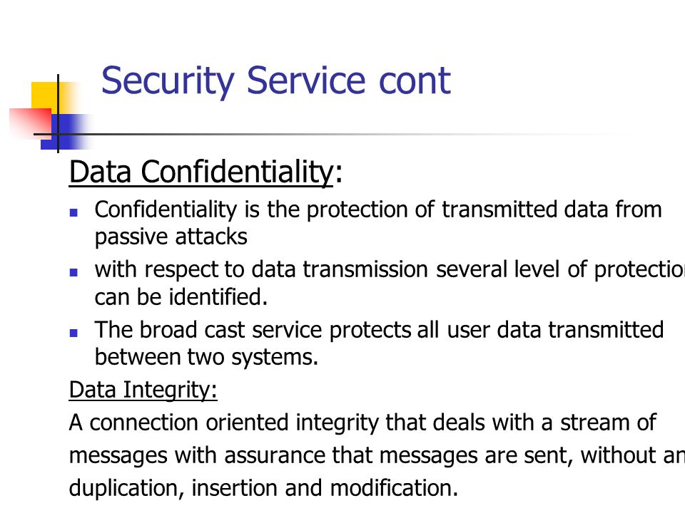 Security Service cont Data Confidentiality: