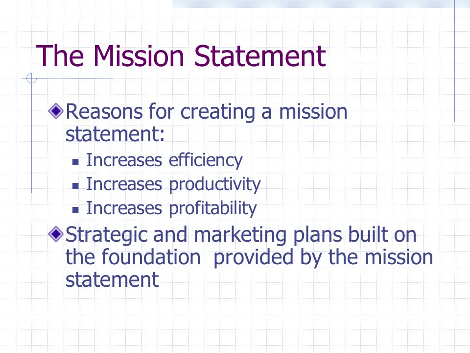 The Mission Statement Reasons for creating a mission statement: