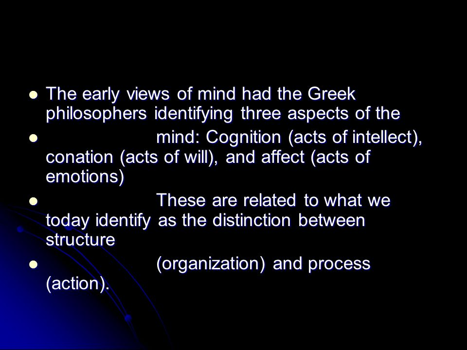 The early views of mind had the Greek philosophers identifying three aspects of the