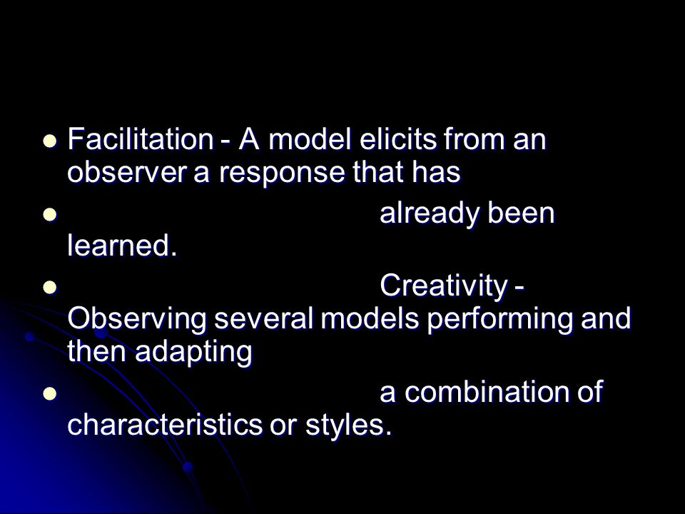 Facilitation - A model elicits from an observer a response that has