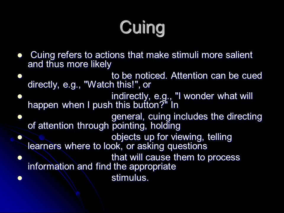 Cuing Cuing refers to actions that make stimuli more salient and thus more likely.