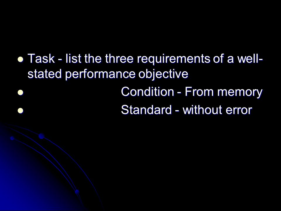 Task - list the three requirements of a well-stated performance objective