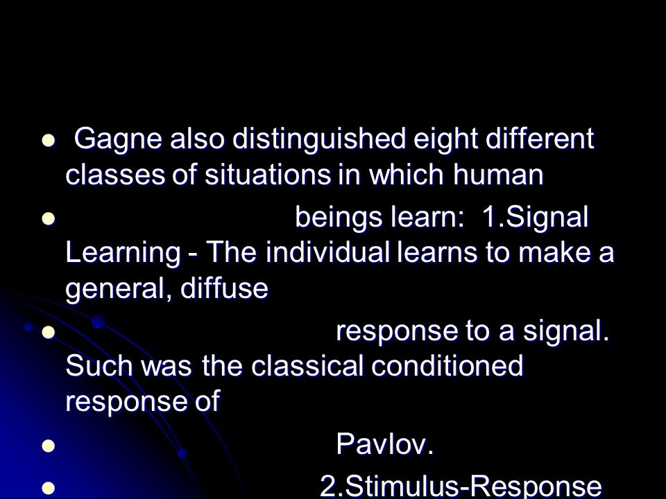 Gagne also distinguished eight different classes of situations in which human