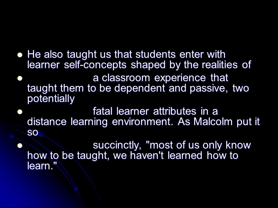 He also taught us that students enter with learner self-concepts shaped by the realities of