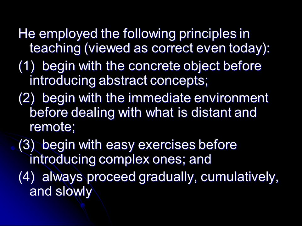 He employed the following principles in teaching (viewed as correct even today):
