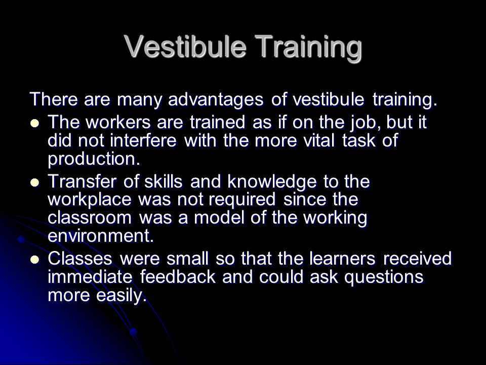Vestibule Training There are many advantages of vestibule training.