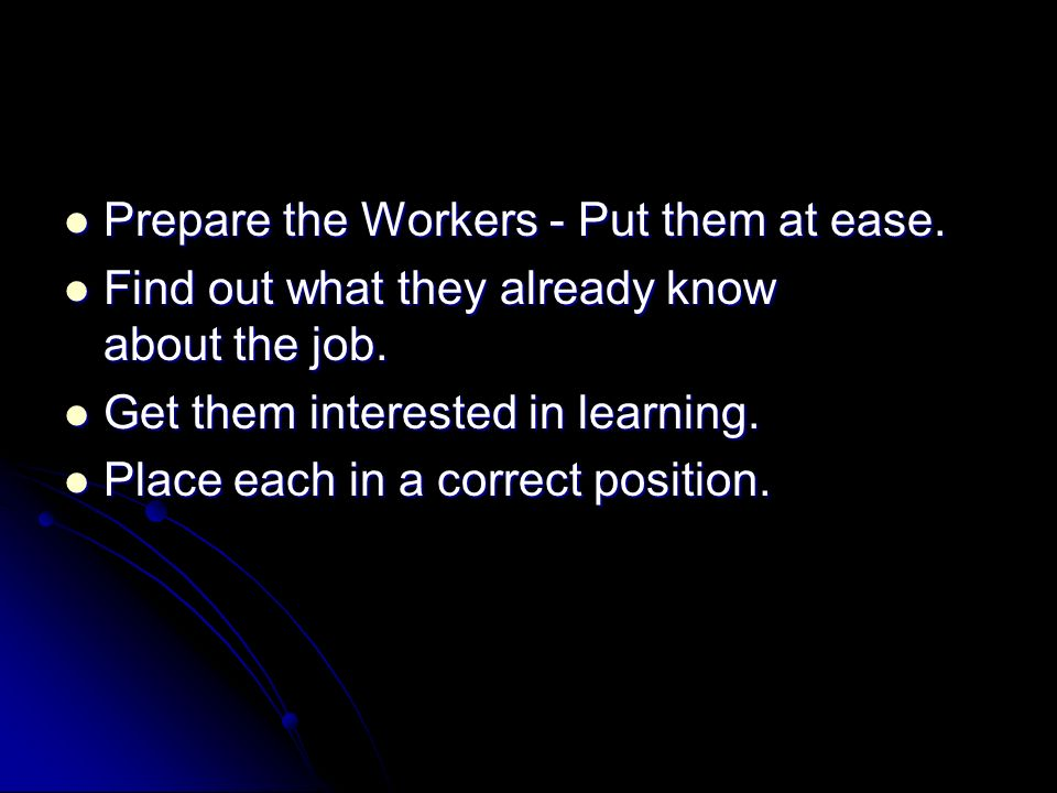 Prepare the Workers - Put them at ease.
