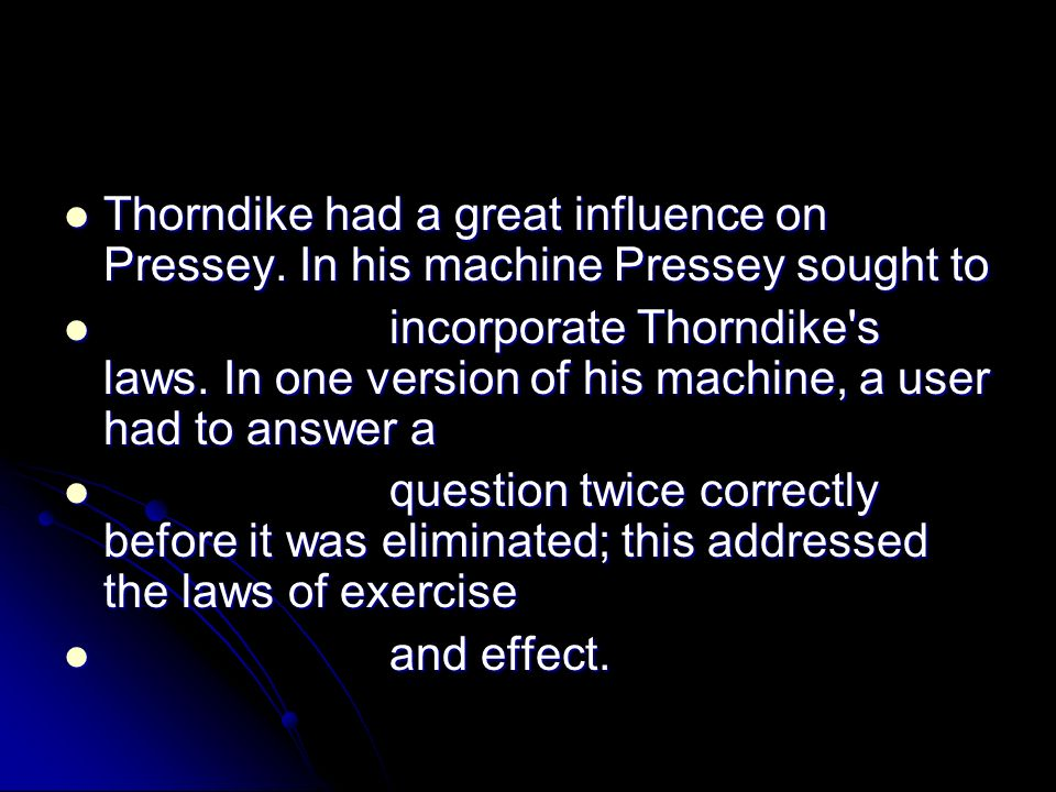 Thorndike had a great influence on Pressey