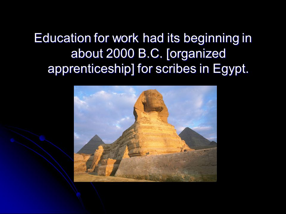 Education for work had its beginning in about 2000 B. C
