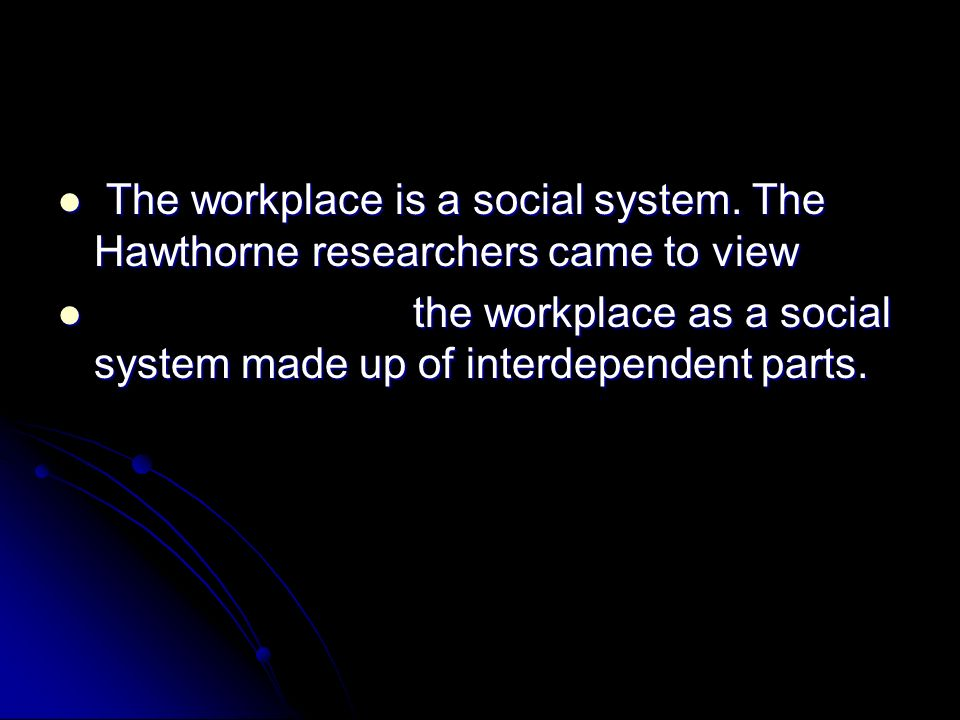 the workplace as a social system made up of interdependent parts.