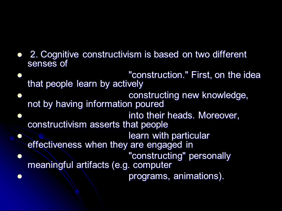 2. Cognitive constructivism is based on two different senses of