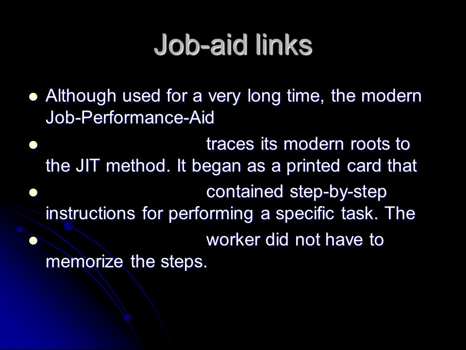 Job-aid links Although used for a very long time, the modern Job-Performance-Aid.