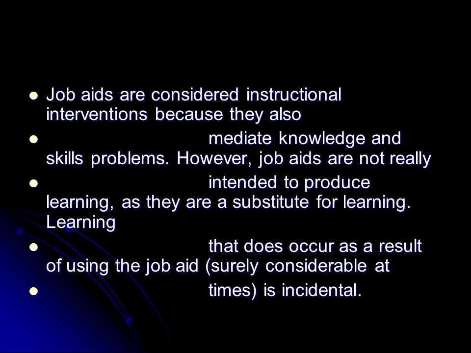 Job aids are considered instructional interventions because they also