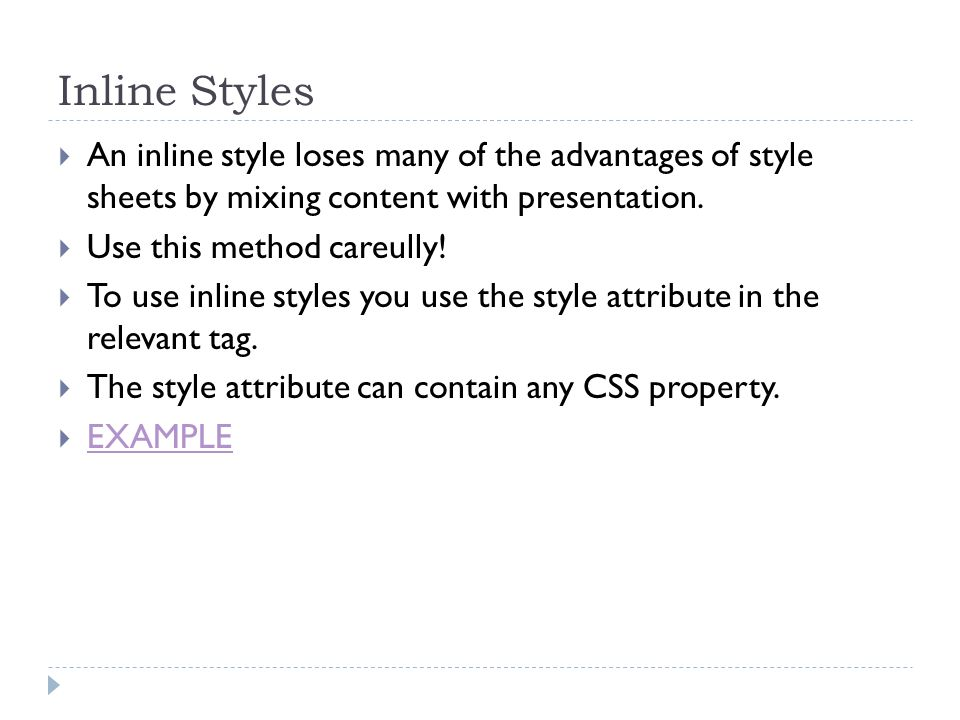 Inline Styles An inline style loses many of the advantages of style sheets by mixing content with presentation.