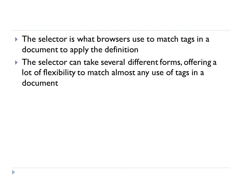 The selector is what browsers use to match tags in a document to apply the definition