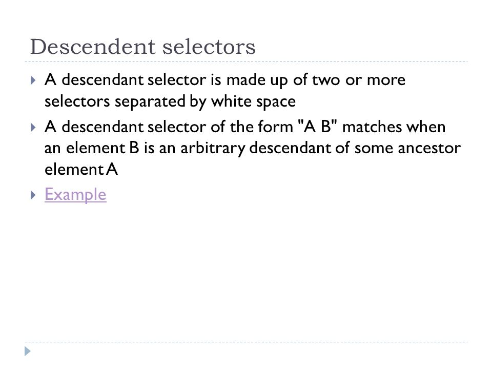 Descendent selectors A descendant selector is made up of two or more selectors separated by white space.