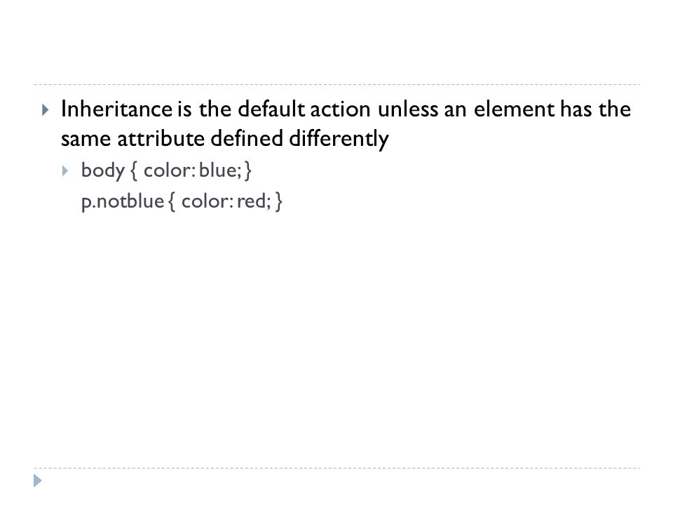 Inheritance is the default action unless an element has the same attribute defined differently
