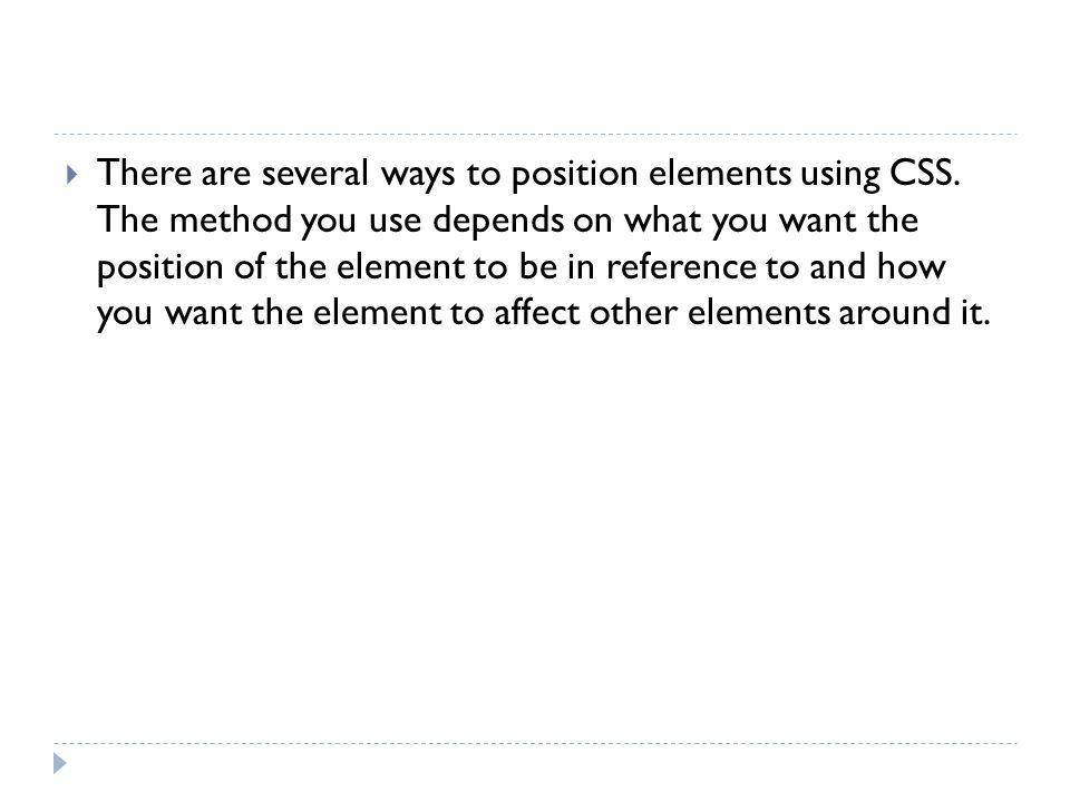 There are several ways to position elements using CSS