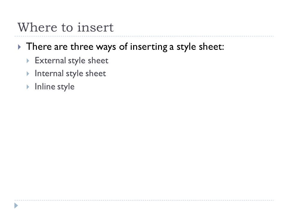 Where to insert There are three ways of inserting a style sheet: