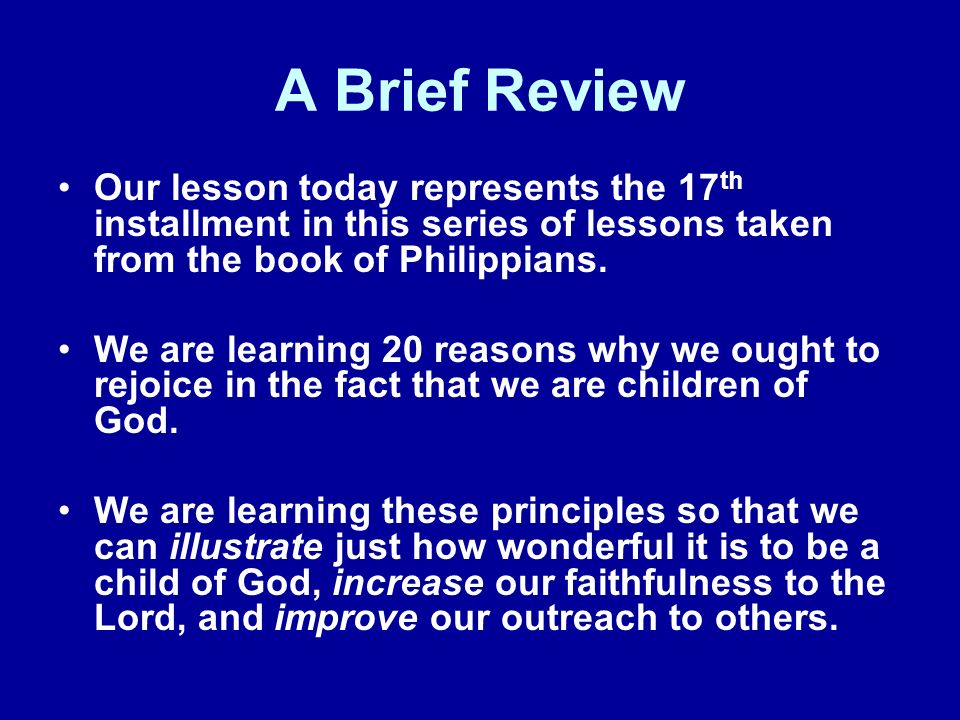 A Brief Review Our lesson today represents the 17th installment in this series of lessons taken from the book of Philippians.