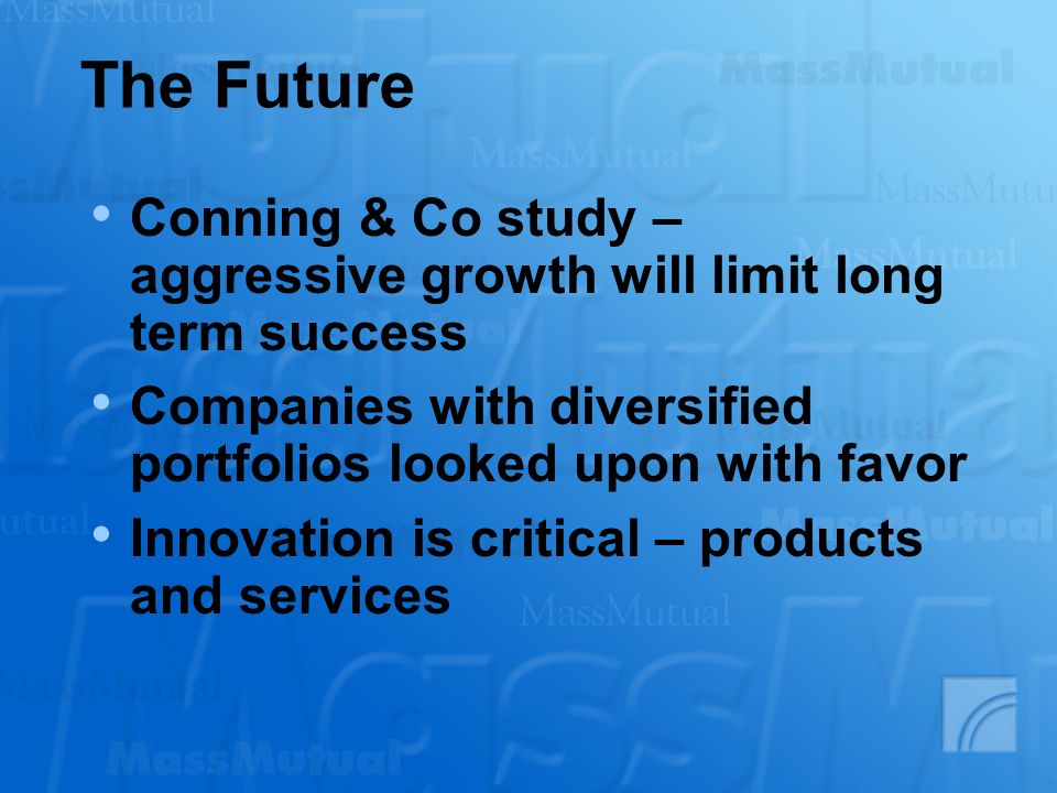 The Future Conning & Co study – aggressive growth will limit long term success. Companies with diversified portfolios looked upon with favor.
