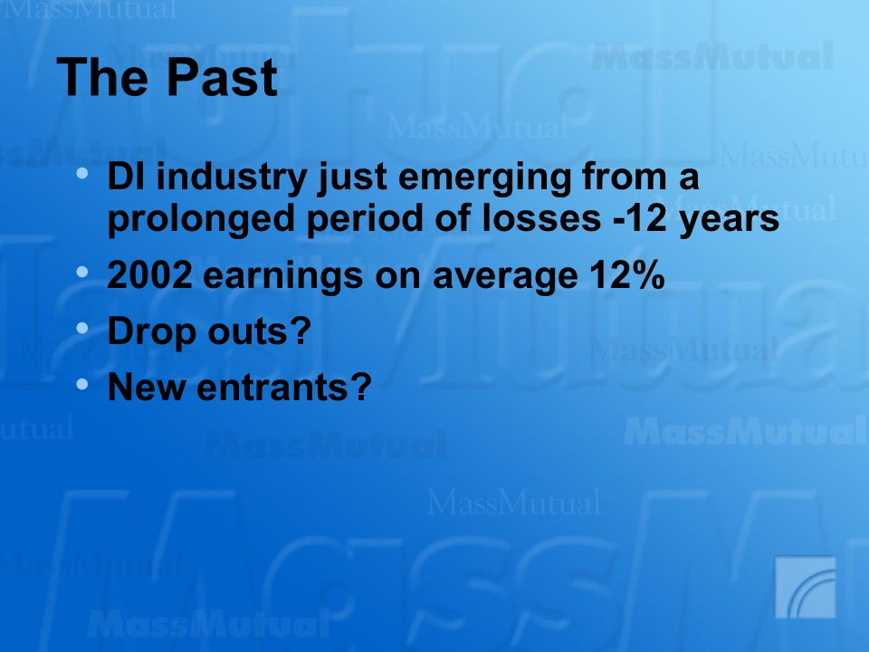 The Past DI industry just emerging from a prolonged period of losses -12 years. 2002 earnings on average 12%