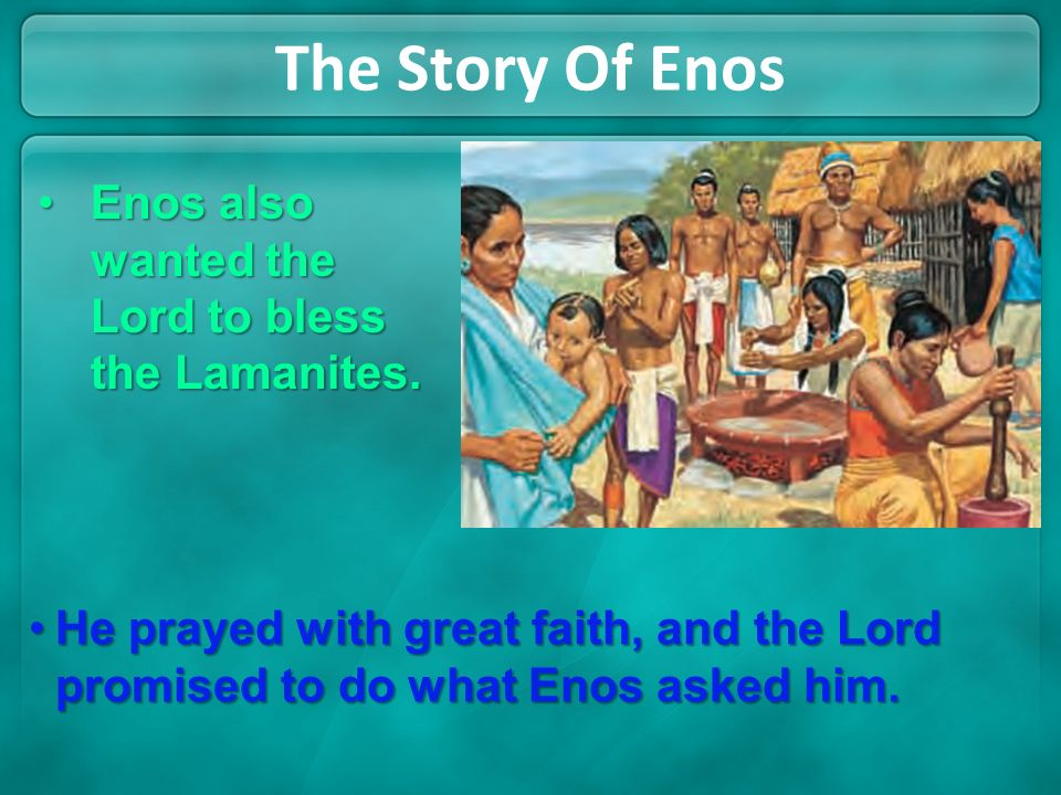 The Story Of Enos Enos also wanted the Lord to bless the Lamanites.