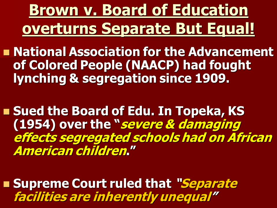 Brown v. Board of Education overturns Separate But Equal!